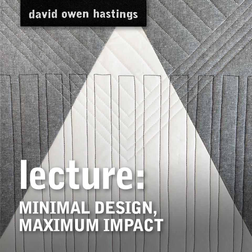Lecture Title – Minimal Design Maximum Impact